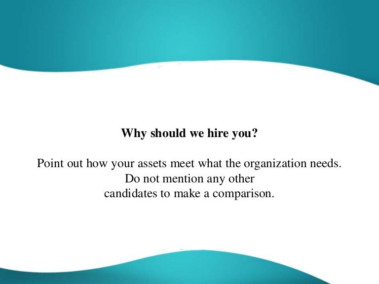4. Why should we hire you interview question best answer- 10 Most Common Interview Questions for Freshers