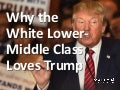 Why the White Lower-Middle Class Loves Trump