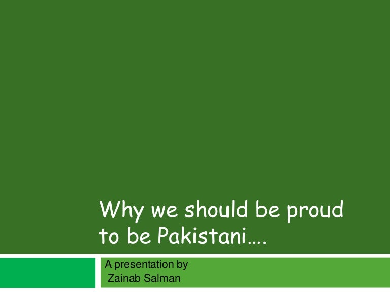 proud to be a pakistani essay Belonging to a country is reason enough to be proud of it however, for those who still need to be reminded of reasons to be a proud pakistani, here are some things that worth being pleased about.