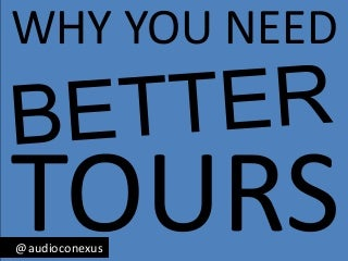Why You Need Better Tours