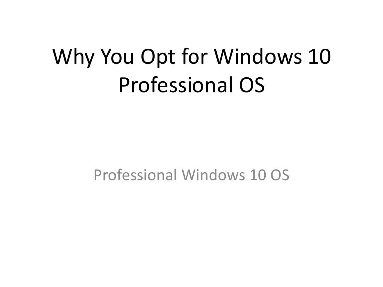 Why you opt for windows 10 professional os