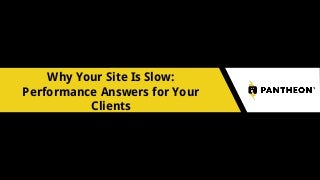 Why Your Site is Slow: Performance Answers for Your Clients