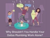 Why Shouldn't You Handle Your Dallas Plumbing Work Alone?