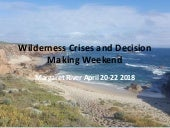 Wilderness crisis and decision making weekend April 2018