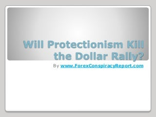 Will Protectionism Kill the Dollar Rally?