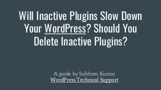 Will Inactive Plugins Slow Down Your WordPress? Should You Delete Inactive Plugins?
