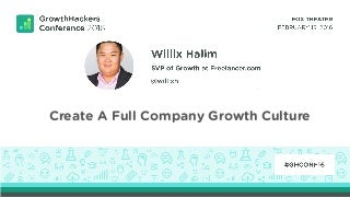 [GrowthHacker Conference '16] Willix Halim, SVP Growth at Freelancer.com: Creating A Full Company Growth Culture