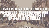 Discovering the Junction: Professor Expectations and Student Interpretations of Academic Skills