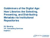 Goldminers of the Digital Age: How Libraries are Selecting, Presenting, and Distributing Metadata via Institutional Repositories / Eli Windchy, VP, Consulting Services, depress