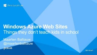 Windows Azure Web Sites - things they don't teach kids in school - AzureConf