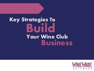 Key Strategies to Build Your Wine Club Business