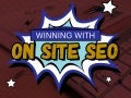 Winning with On-Site SEO