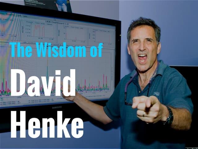 The Wisdom of David Henke