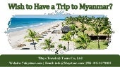Wish to have a trip to myanmar. contact a tour operator