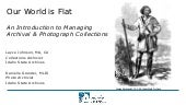 Our World is Flat: An Introduction to Managing Archival and Photograph Collections