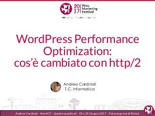 Andrea Cardinali - WordPress Performance Optimization Cos'è cambiato con HTTP/2