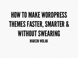 Creating WordPress Theme Faster, Smarter & Without Swearing