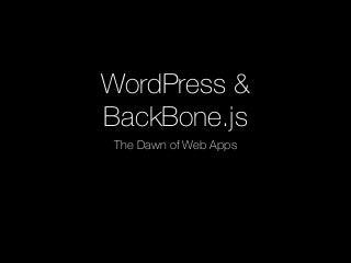 Wordpress & Backbone: The Dawn of Web Apps