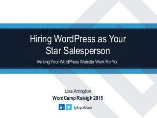Hiring WordPress as Your Star Salesperson - WordCamp Raleigh 2015