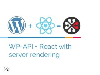 WordCamp Montreal 2016 WP-API + React with server rendering