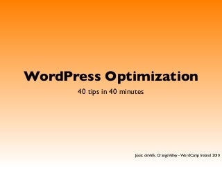WordCamp Ireland - 40 tips for WordPress Optimization