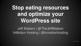 WordCamp Milwaukee - Stop eating resources and optimize your WordPress site