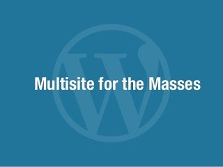 More Multisite for the Masses