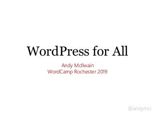 WordPress for All - WordCamp Rochester 2019