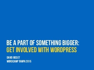 Be a Part of Something Bigger: Get Involved with WordPress