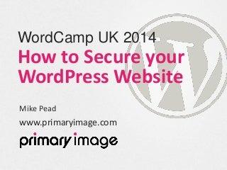 How to Secure your WordPress Website - WordCamp UK 2014