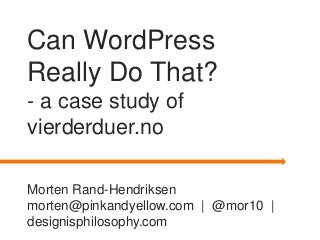 Can WordPress really do that? A case study of vierderduer.no