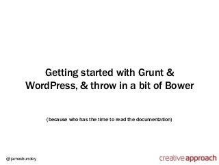 Introduction to using Grunt & Bower with WordPress theme development