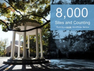 UNC Cause 2014 - 8,000 Sites and Counting - Running a *Huge* WordPress Service
