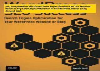 [Pdf/ePub] WordPress SEO Success: Search Engine Optimization for Your WordPress Website or Blog: Search Engine Optimization for Your WordPress Website or Blog download ebook