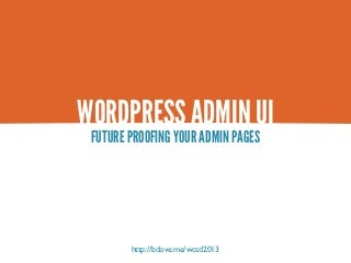 WordPress Admin UI - Future Proofing Your Admin Pages