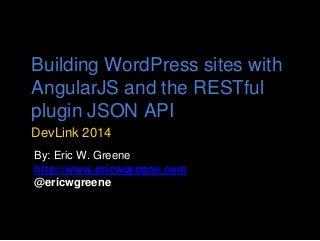 Building WordPress sites with AngularJS and the RESTful plugin JSON API @ DevLink 2014