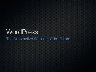 WordPress as the website of the future from Digital Dealer 8 by Mike Fitzpatrick
