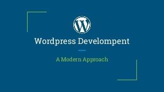 Wordpress development: A Modern Approach