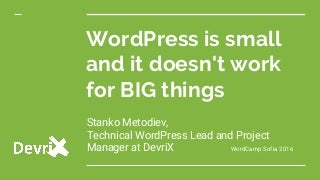 WordPress is small and it doesn't work for BIG things - WordCamp Sofia 2016