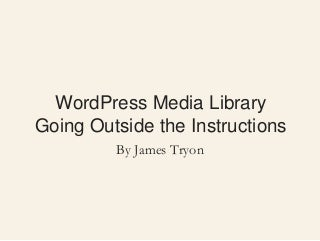 WordPress media library - Going Outside the Instructionsmedia library