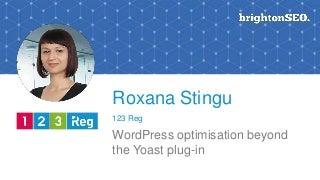 WordPress optimisation beyond the Yoast plugin by Roxana Stingu - 123 Reg
