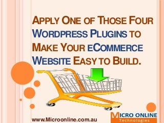 Apply One of Those Four WordPress Plugins to Make Your eCommerce Website Easy to Build.Wordpressplugins