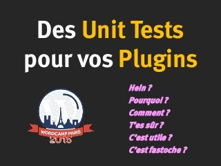 WordPress Plugin Unit Tests (FR - WordCamp Paris 2015)