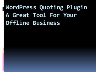 WordPress Quoting Plugin - A Great Tool For Your Offline Businessur