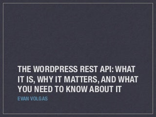 The WordPress REST API: What It Is, Why it Matters, and What You Need to Know About It