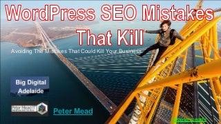 WordPress SEO Mistakes that Kill - BigDigital 2017 - Peter Mead
