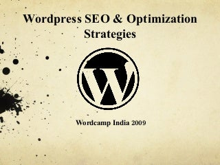 Wordcamp, India 2009 - How to Implement SEO on a WordPress Blog - WordPress SEO & Optimization Strategies - WCI ( Presented by Abhinav Gulyani at India's First WordCamp)