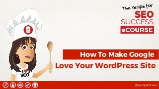 How To Make Google Love Your WordPress Site - Kate Toon