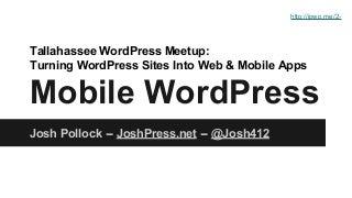 WordPress Tallahassee Meetup: Turning WordPress Sites Into Web & Mobile Apps