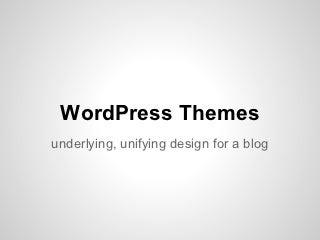 WordPress Themes: underlying, unifying design for a blog